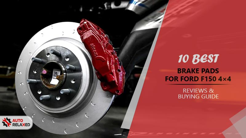 Best Brake Pads for Ford F150 4×4